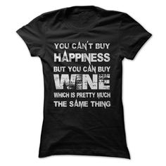 You Cant Buy Happiness But You Can Buy Wine Which Is Pr T Shirt, Hoodie, Sweatshirt