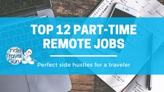 This list is limited to realistic part-time remote jobs that are worth your time. It doesn't contain any scams, get-rich-quick schemes, or MLMs. Unlike many side-hustle lists, this one doesn't assume that you can become a successful photographer, novelist, or graphic designer overnight. A few items on this list require special skills, but there are [...]The post Top 12 Part-Time Remote Jobs appeared first on Indie Travel Guru.