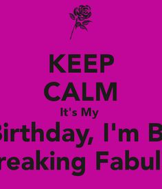 KEEP CALM It's My  30th Birthday, I'm Blessed And Freaking Fabulous!!!