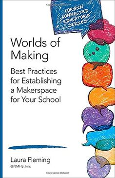 Worlds of Making: Best Practices for Establishing a Makerspace for Your School (Corwin Connected Educators Series): Laura Fleming - this is a fantastic book for getting started with makerspaces Genius Hour, Information Literacy, Elementary Library, College Library, School Libraries, Elementary Schools, Thing 1, School Community, Best Practice