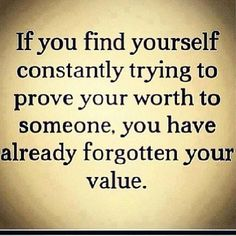 Inspiring Quotes About Life : if you find yourself constantly trying to prove your worth to someone, you have . - Hall Of Quotes New Quotes, Great Quotes, Quotes To Live By, Love Quotes, Motivational Quotes, Inspirational Quotes, Super Quotes, Wisdom Quotes, Quotes About Moving On From Friends