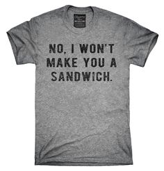 No I Wont Make You A Sandwich Shirt, Hoodies, Tanktops