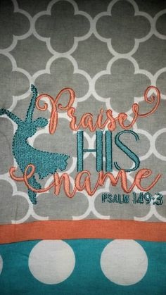 Check out this item in my Etsy shop https://www.etsy.com/listing/534203041/christian-towels-praise-his-name-towel