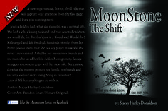 Promotional Postcard with synopsis. MoonStone: The Shift is for sale at all online book retailers. Amazon.com  Barnesandnoble.com   LuluPublishing.com Paperback and eBook formats available.