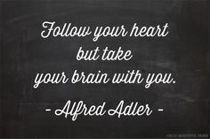 Follow your heart but take your brian with you. —Alfred Adler (Oh SO BEAUTIFUL PAPER)