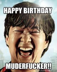 Happy Birthday Muderfucker!! - Happy Birthday Muderfucker!! Happy birthday