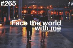 Face the world with me