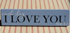 Each Day I LOVE YOU More  wood vinyl sign by BryantSignDesigns, $22.00