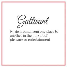 Gallivant-go from place to place in pursuit of entertainment. The Best of Intentions: 15 Words To Use More Often The Words, Words To Use, Cool Words, Southern Words, Southern Sayings, Southern Charm, Southern Living, Southern Hospitality, Southern Humor
