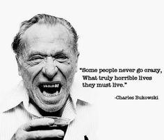 Some_people_never_go_crazy_Charles_Bukowski.jpeg (465×399)