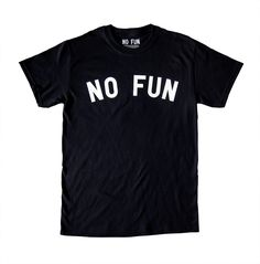 Let there be no doubt about just how much fun you are.  White print on black t-shirt.