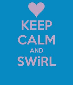keep calm and swirl