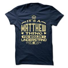 Its a Matthew thing, you wouldnt understand - Limited Edition #shirt #T-Shirts