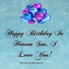 Happy Birthday to my son in Heaven