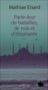 Mathias Enard,  Parle leur de batailles, de rois et d'éléphants  Actes Sud