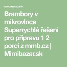 Brambory v mikrovlnce Superrychlé řešení pro přípravu 1 2 porcí z mmb.cz | Mimibazar.sk