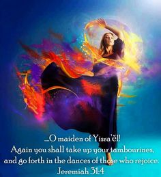 Jeremiah 31:4 ~ go forth in the dances of those who rejoice! …