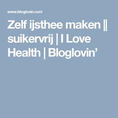 Zelf ijsthee maken    suikervrij   I Love Health   Bloglovin'