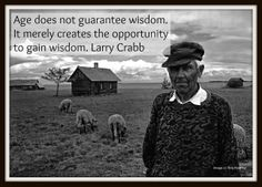Age does not guarantee wisdom. It merely creates the opportunity to gain wisdom. Larry Crabb #spiritualformation