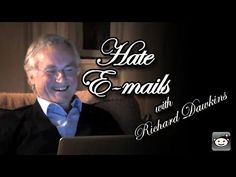 Hate E-mails with Richard Dawkins. Evolutionary biologist and outspoken atheist Richard Dawkins reads his hate mail in his sweet, charming British accent.