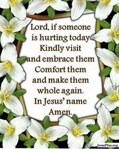 LORD, if whoever is reading this prayer is hurting, please wrap them in Your arms and let them know that everything will be ok.      Amen