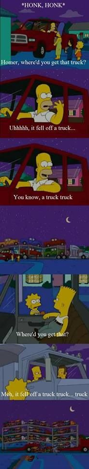 You know, a truck truck... Truck. The Simpsons