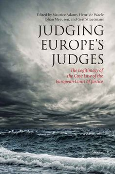 LSE Review of Books – Book Review: Judging Europe's Judges: The Legitimacy of the Case Law of the European Court of Justice edited by Mauric...