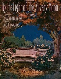 By the Light of the Silvery Moon,  cover of the sheet music, 1909