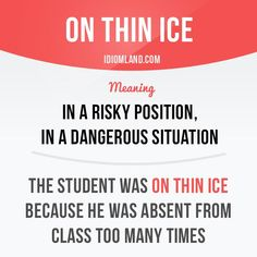 """On thin ice"" means ""in a risky position, in a dangerous situation"". Example: The student was on thin ice because he was absent from class too many times. Get our apps for learning English:. English Vocabulary Words, English Phrases, Grammar And Vocabulary, English Idioms, English Words, English Lessons, English Grammar, Teaching English, English Language"