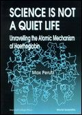 Science is Not a Quiet Life: Unravelling the Atomic Mechanism of Haemoglobin. This volume shows how x-ray crystallography was used to determine its bewilderingly complex atomic structure and to unravel the stereochemical mechanisms of its respiratory functions. It introduces isomorphous replacement with heavy atoms which led to the first protein structures, haemoglobin and its simpler relative myoglobin.