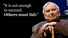 It is not enough to succeed. Others must fail.              -- Gore Vidal