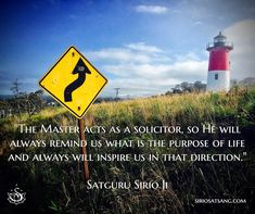 """The Master acts as a solicitor, so He will always remind us what is the purpose of life and always will inspire us in that direction."" 