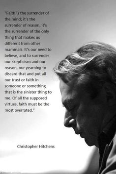 """Christopher Hitchens, saying faith hinders progress. Or as Hesiod wrote, """"Hope is a poor companion for a man in need."""" It may be illusory but faith is important often, yet sometimes outright foolish in the face of contradictory evidence. Christopher Hitchens, Losing My Religion, Anti Religion, Religion Memes, Atheist Quotes, Humanist Quotes, Secular Humanism, My Philosophy, Critical Thinking"""