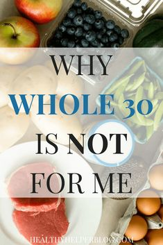 WHY WHOLE 30 IS NOT FOR ME | Healthy Helper @Healthy_Helper My thoughts on the popular, stricter version of the PALEO diet. Why it's not for me, why I won't be doing a Whole 30, and why I am not a fan of this dietary trend overall.