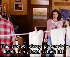 """This is what I always pictured the inside of my head to look like."" -Lorelai on Luke's apartment"