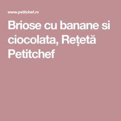 Briose cu banane si ciocolata, Rețetă Petitchef