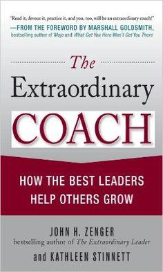 Amazon.com: The Extraordinary Coach: How the Best Leaders Help Others Grow eBook: John Zenger, Kathleen Stinnett: Kindle Store