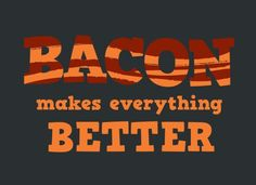 Bacon Makes Everything Better T-Shirt | SnorgTees