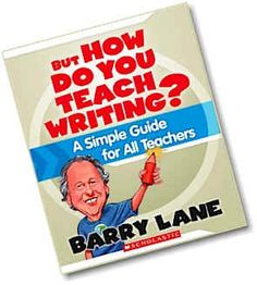 """""""But How Do You Teach Writing?"""" by Barry Lane - Practical, useful, and fun to use."""