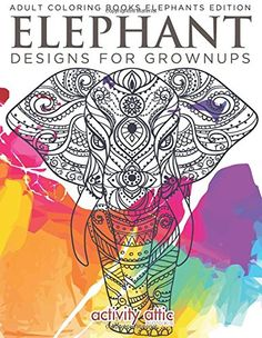 Elephant Designs For Grownups: Adult Coloring Books Elephants Edition by Activity Attic Books
