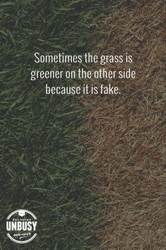 Sometimes the grass is greener on the other side because it's fake. Lyric Quotes, True Quotes, Great Quotes, Words Quotes, Quotes To Live By, Funny Quotes, Inspirational Quotes, Sayings, Quotable Quotes
