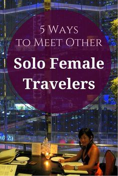 Are you a woman traveling the world alone? Learn 5 easy ways to meet other solo female travelers, and see why it's so important!