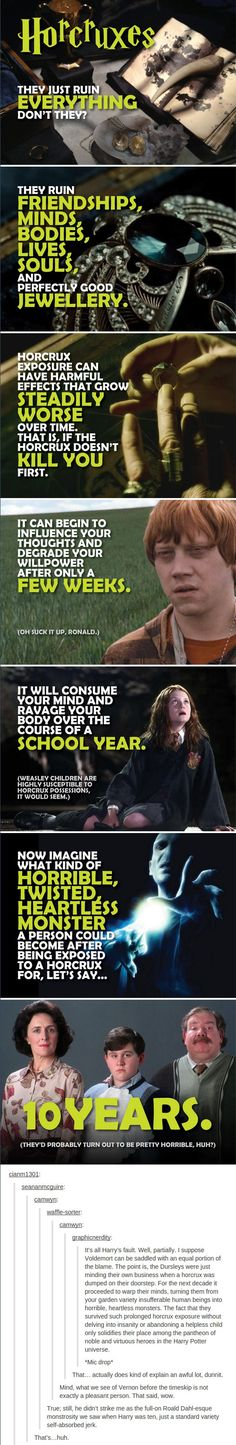 Could be debunked but still interesting. --A horcrux only affects a person if they wear it or have an emotional attachment to it. The Dursleys didn't want Harry to begin with. So they had no emotional attachment to him. Ron was affected while wearing it. Ginny was obviously emotionally attached. A horcrux doesn't effect everyone it encounters, otherwise all the people that were around Harry would have been affected- like Ron, Hermione, Sirius, & the rest of the Gryff's...