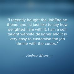 """""""I recently bought the #JobEngine theme and I'd just like to say how delighted I am with it. I am a self taught website designer and it is very easy to customize the job theme with the codes."""" _ Andrew Moore #EngineThemes"""