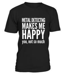 # Metal Detecting Makes Me Happy You Not So Much  .  HOW TO ORDER:1. Select the style and color you want:2. Click Reserve it now3. Select size and quantity4. Enter shipping and billing information5. Done! Simple as that!TIPS: Buy 2 or more to save shipping cost!Paypal | VISA | MASTERCARDMetal Detecting Makes Me Happy You Not So Much  t shirts ,Metal Detecting Makes Me Happy You Not So Much  tshirts ,funny Metal Detecting Makes Me Happy You Not So Much  t shirts,Metal Detecting Makes Me Happy…
