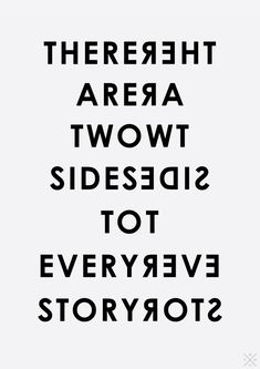 There are two sides to every story.  Which is why it's so important to listen carefully to everyone.