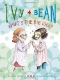 Ivy and Bean: What's the Big Idea?  It's the Science Fair, and the second grade is all over it! Some kids are making man-eating robots. So...