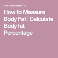 How to Measure Body Fat | Calculate Body fat Percentage