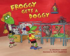 Froggy gets a doggy by Jonathan London. Froggy and his little sister Polly want a dog of their own, but Doggy proves harder to train than Froggy anticipated.