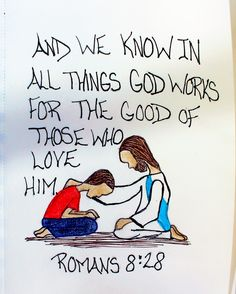 """And we know in all things God works for the good of those who love him."" Romans 8:28 (Scripture Doodle of Encouragement)"